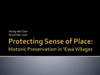 Protecting Sense of Place: Historic Preservation in ' Ewa  Villages