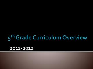 5 th  Grade Curriculum Overview