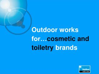 Outdoor works for� cosmetic and toiletry  brands