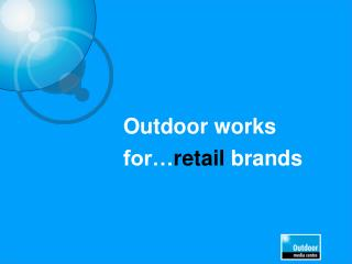 Outdoor works for… retail brands