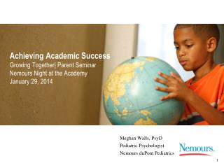 Achieving Academic Success  Growing Together| Parent Seminar  Nemours Night at the Academy  January 29, 2014