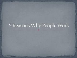 6 Reasons Why People Work