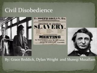 Civil Disobedience  By: Grace Reddick, Dylan Wright  and Shawqi Musallam