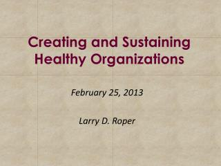 Creating and Sustaining Healthy Organizations