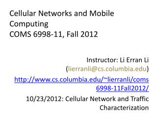 Cellular Networks and Mobile Computing COMS 6998 -11, Fall 2012