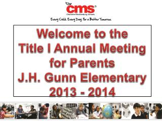 Welcome to the  Title I Annual Meeting for Parents J.H. Gunn Elementary 2013 - 2014
