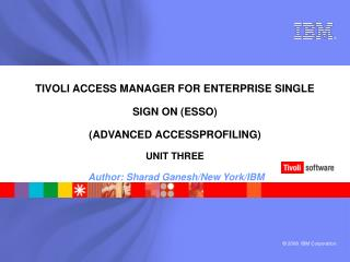 2008 IBM Corporation   TIVOLI ACCESS MANAGER FOR ENTERPRISE ...