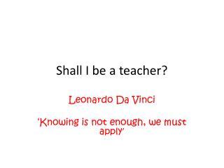 Shall I be a teacher?