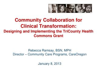 Community Collaboration for               Clinical Transformation:  Designing  and Implementing the  TriCounty  Health