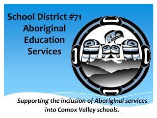 School District #71 Aboriginal Education Services
