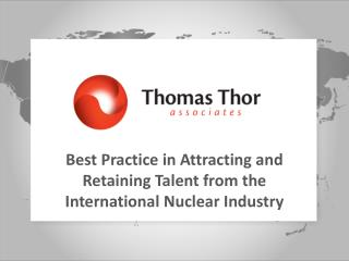 Best Practice in Attracting and Retaining Talent from the International Nuclear Industry