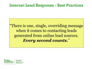 """There is one, single, overriding message when it comes to contacting leads generated from online lead sources.   Every"