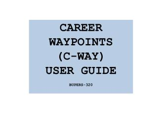 CAREER WAYPOINTS (C-WAY) USER GUIDE BUPERS-320