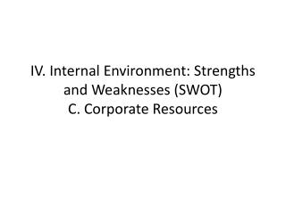 IV. Internal Environment: Strengths and Weaknesses (SWOT) C. Corporate Resources
