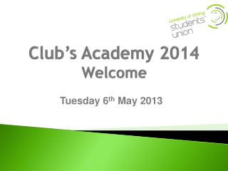 Club's Academy 2014  Welcome