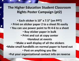 "The Higher  Education  Student  Classroom  R ights  P oster  C ampaign (pt2)  Each sticker is 10""  x  7.5"" (on PPT)"