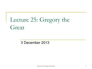 Lecture 25: Gregory the Great