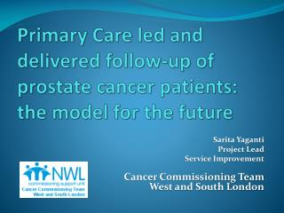 Primary Care led and delivered follow-up of prostate cancer patients: the model for the future