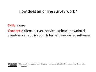 S kills : none C oncepts : client, server, service, upload, download, client-server application, Internet, hardware, s