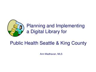 Planning and Implementing 		a Digital Library for    Public Health Seattle & King County