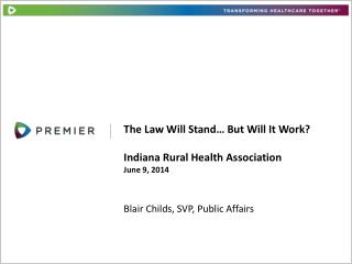 T he  Law  Will Stand… But Will It Work? Indiana Rural Health Association  June 9, 2014
