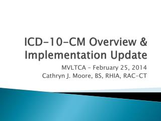 ICD-10-CM  Overview & Implementation Update