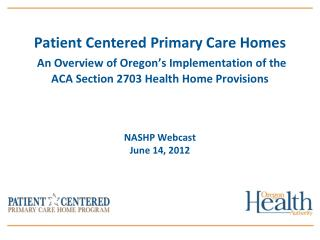 Patient Centered Primary Care Homes An Overview of Oregon's Implementation of the ACA Section 2703 Health Home Provisio