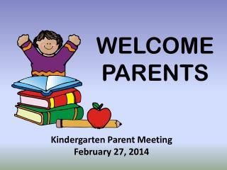 Kindergarten Parent Meeting February  27, 2014