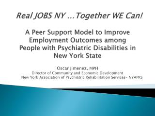 Oscar Jimenez,  MPH Director of Community and Economic Development  New York Association of Psychiatric Rehabilitation