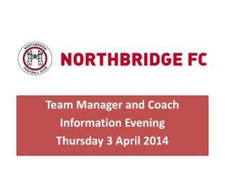 Team Manager and Coach Information Evening Thursday 3 April 2014
