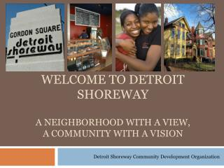 Welcome to Detroit Shoreway A Neighborhood with a view, a community with a vision