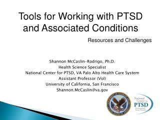 Shannon McCaslin-Rodrigo, Ph.D. Health Science Specialist National Center for PTSD, VA Palo Alto Health Care System Ass