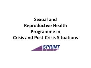 Sexual and  Reproductive Health Programme in Crisis and Post-Crisis Situations