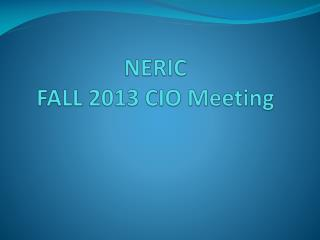 NERIC  FALL 2013 CIO Meeting