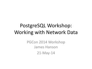 PostgreSQL Workshop: Working with Network Data