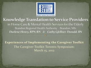 Experiences of Implementing the Caregiver Toolkit The Caregiver Toolkit Toronto Symposium:  March 15, 2012