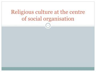 Religious culture at the centre of social organisation