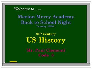 Merion Mercy Academy Back to School Night Tuesday, 9/20/11 20 th  Century  US History    Mr. Paul Clementi Code  6
