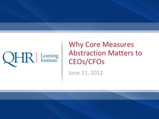Why Core Measures Abstraction Matters to CEOs/CFOs