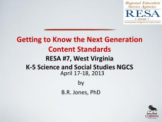 Getting to Know the Next Generation Content Standards RESA #7, West Virginia K-5 Science and Social Studies NGCS