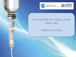 How to break the enigma of the OPAT code Debbie Cumming