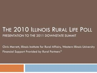 The 2010 Illinois Rural Life Poll  Presentation to the 2011 Downstate Summit