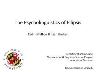 The Psycholinguistics of Ellipsis Colin Phillips & Dan Parker