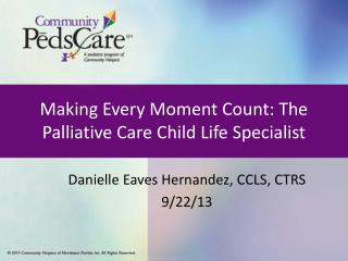 Making Every Moment Count: The Palliative Care Child Life Specialist