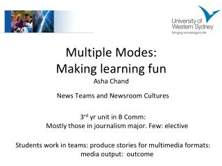 Multiple Modes:  Making learning fun Asha Chand