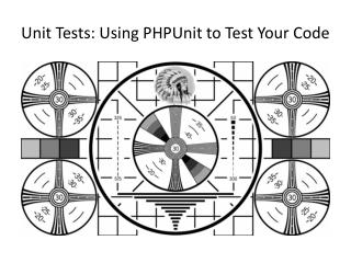 Unit Tests: Using  PHPUnit  to Test Your Code
