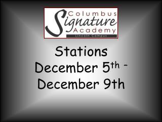 Stations  December 5 th –  December 9th