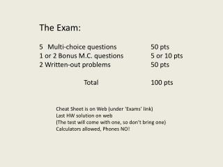 The Exam: Multi-choice questions		50 pts 1 or 2 Bonus M.C. questions		5 or 10 pts 2 Written-out problems		50 pts 			Tot