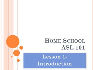 Home School  ASL 101