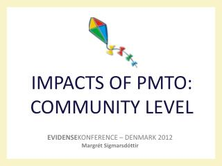 IMPACTS OF PMTO: COMMUNITY LEVEL